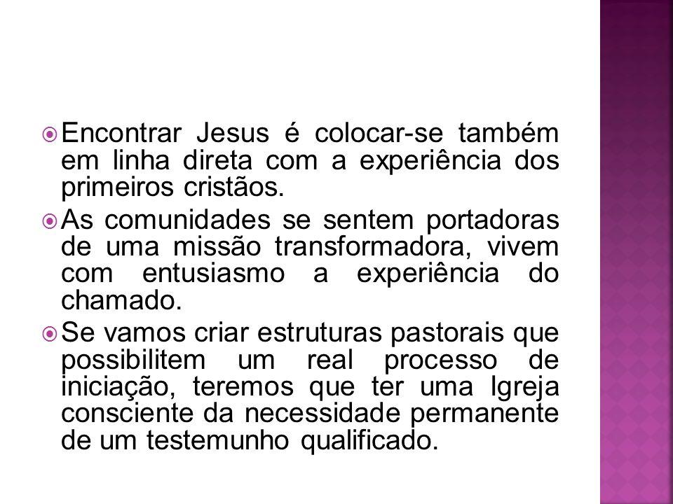 Encontrar Jesus é colocar-se também em linha direta com a experiência dos primeiros cristãos. As comunidades se sentem portadoras de uma missão transf