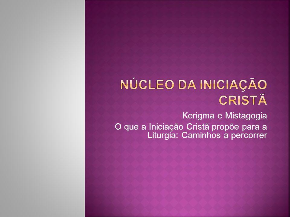 Kerigma e Mistagogia O que a Iniciação Cristã propõe para a Liturgia: Caminhos a percorrer
