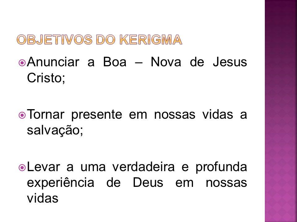 Anunciar a Boa – Nova de Jesus Cristo; Tornar presente em nossas vidas a salvação; Levar a uma verdadeira e profunda experiência de Deus em nossas vid