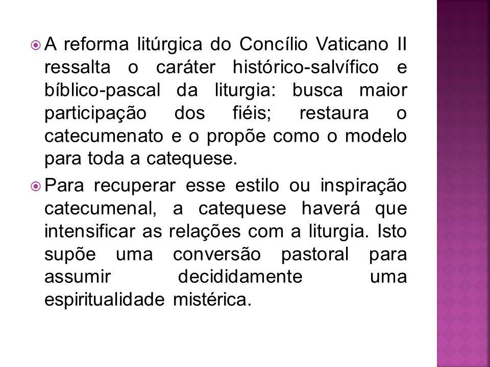A reforma litúrgica do Concílio Vaticano II ressalta o caráter histórico-salvífico e bíblico-pascal da liturgia: busca maior participação dos fiéis; r
