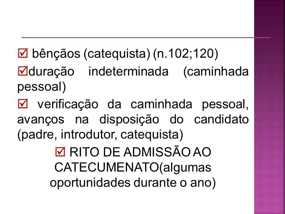 bênçãos (catequista) (n.102;120) duração indeterminada (caminhada pessoal) verificação da caminhada pessoal, avanços na disposição do candidato (padre