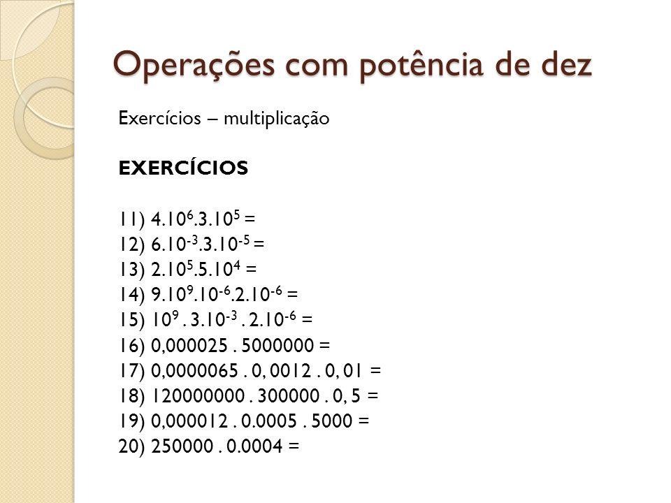 Operações com potência de dez Exercícios – multiplicação EXERCÍCIOS 11) 4.10 6.3.10 5 = 12) 6.10 -3.3.10 -5 = 13) 2.10 5.5.10 4 = 14) 9.10 9.10 -6.2.1