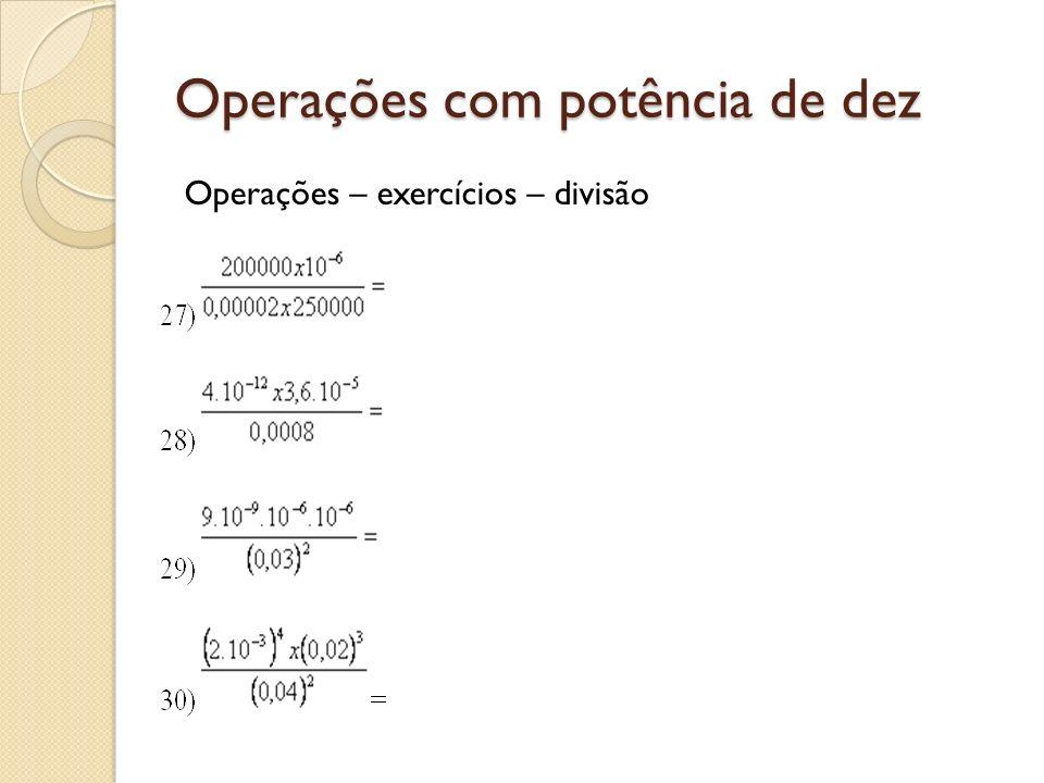 Operações com potência de dez Operações – exercícios – divisão