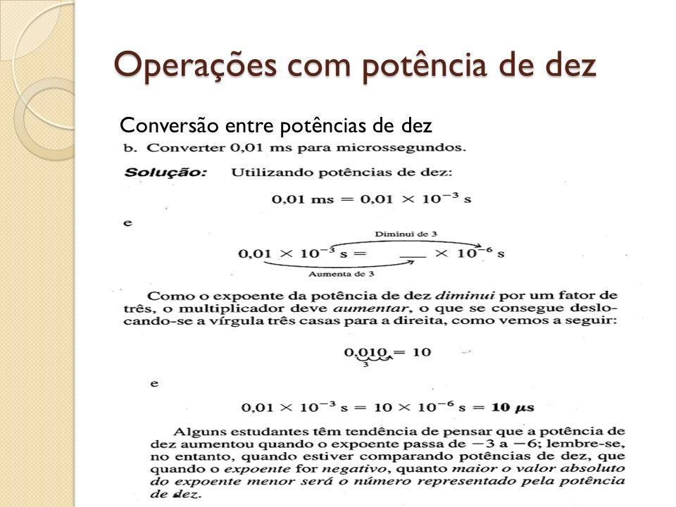 Operações com potência de dez Conversão entre potências de dez