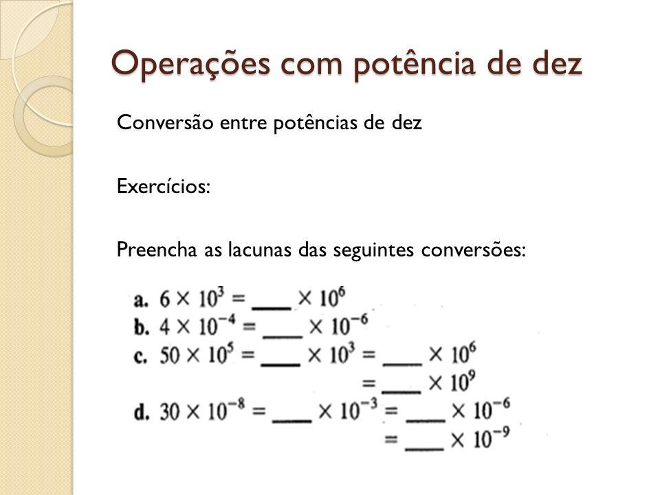 Operações com potência de dez Conversão entre potências de dez Exercícios: Preencha as lacunas das seguintes conversões:
