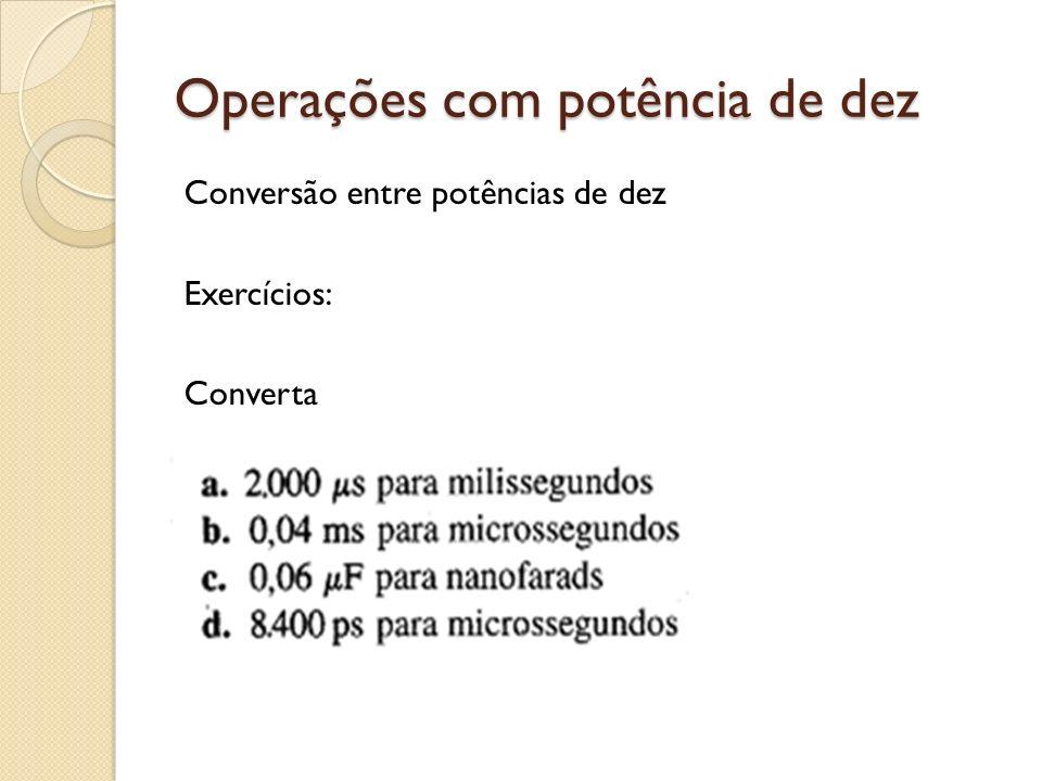 Operações com potência de dez Conversão entre potências de dez Exercícios: Converta