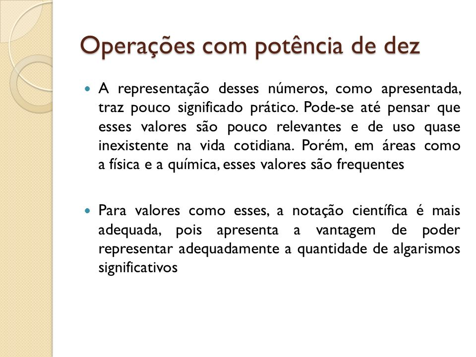 Operações com potência de dez A representação desses números, como apresentada, traz pouco significado prático. Pode-se até pensar que esses valores s