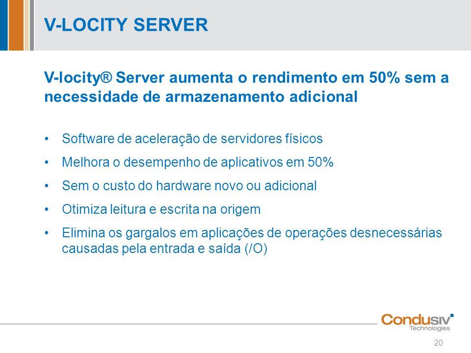 V-LOCITY SERVER V-locity® Server aumenta o rendimento em 50% sem a necessidade de armazenamento adicional Software de aceleração de servidores físicos