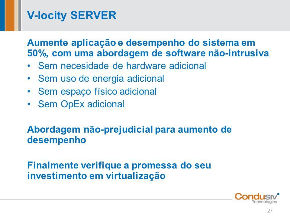 V-locity SERVER Aumente aplicação e desempenho do sistema em 50%, com uma abordagem de software não-intrusiva Sem necesidade de hardware adicional Sem