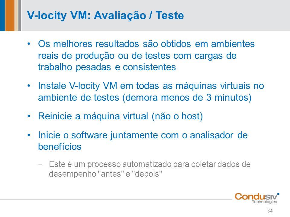 V-locity VM: Avaliação / Teste Os melhores resultados são obtidos em ambientes reais de produção ou de testes com cargas de trabalho pesadas e consist