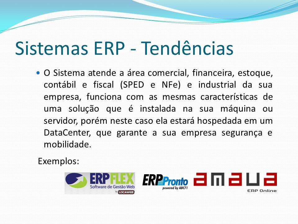 Sistemas ERP - Tendências O Sistema atende a área comercial, financeira, estoque, contábil e fiscal (SPED e NFe) e industrial da sua empresa, funciona