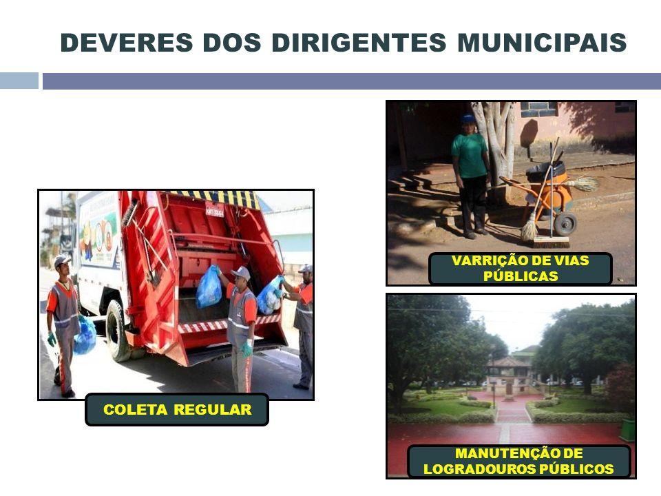 DEVERES DOS DIRIGENTES MUNICIPAIS MANUTENÇÃO DE LOGRADOUROS PÚBLICOS COLETA REGULAR VARRIÇÃO DE VIAS PÚBLICAS