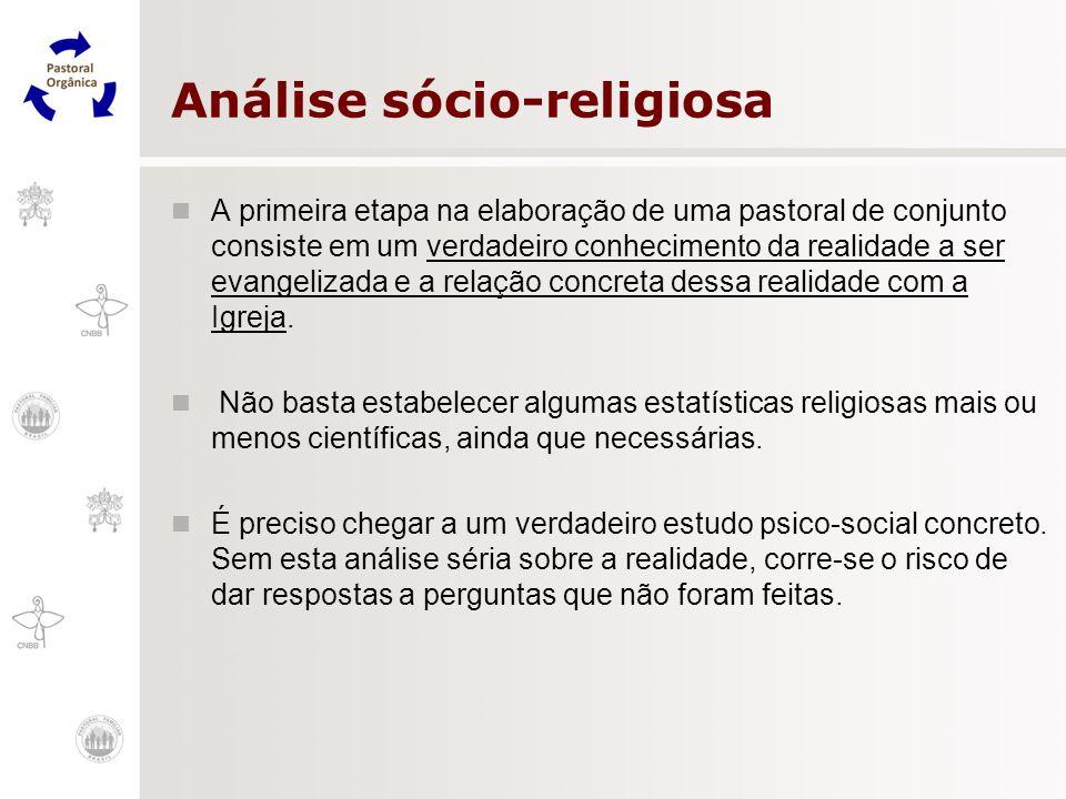 Análise sócio-religiosa A primeira etapa na elaboração de uma pastoral de conjunto consiste em um verdadeiro conhecimento da realidade a ser evangeliz