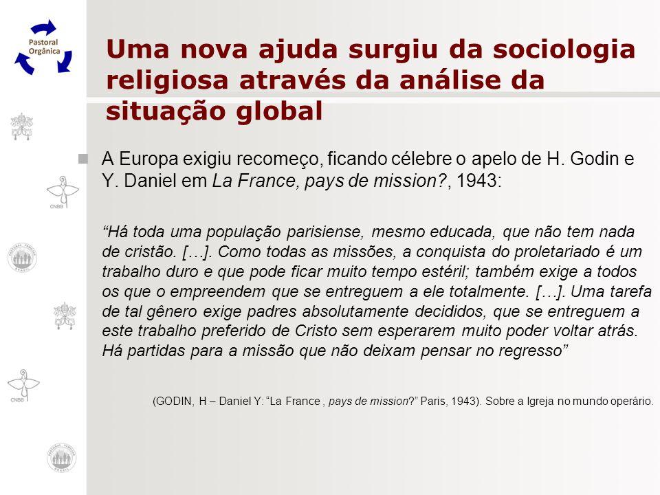 Uma nova ajuda surgiu da sociologia religiosa através da análise da situação global A Europa exigiu recomeço, ficando célebre o apelo de H. Godin e Y.