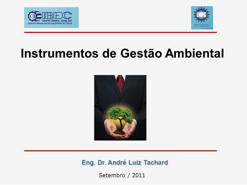 Instrumentos de Gestão Ambiental Eng. Dr. André Luiz Tachard Setembro / 2011