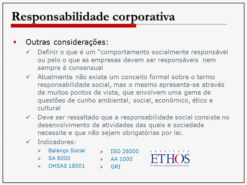 Outras considerações: Definir o que é um comportamento socialmente responsável ou pelo o que as empresas devem ser responsáveis nem sempre é consensua