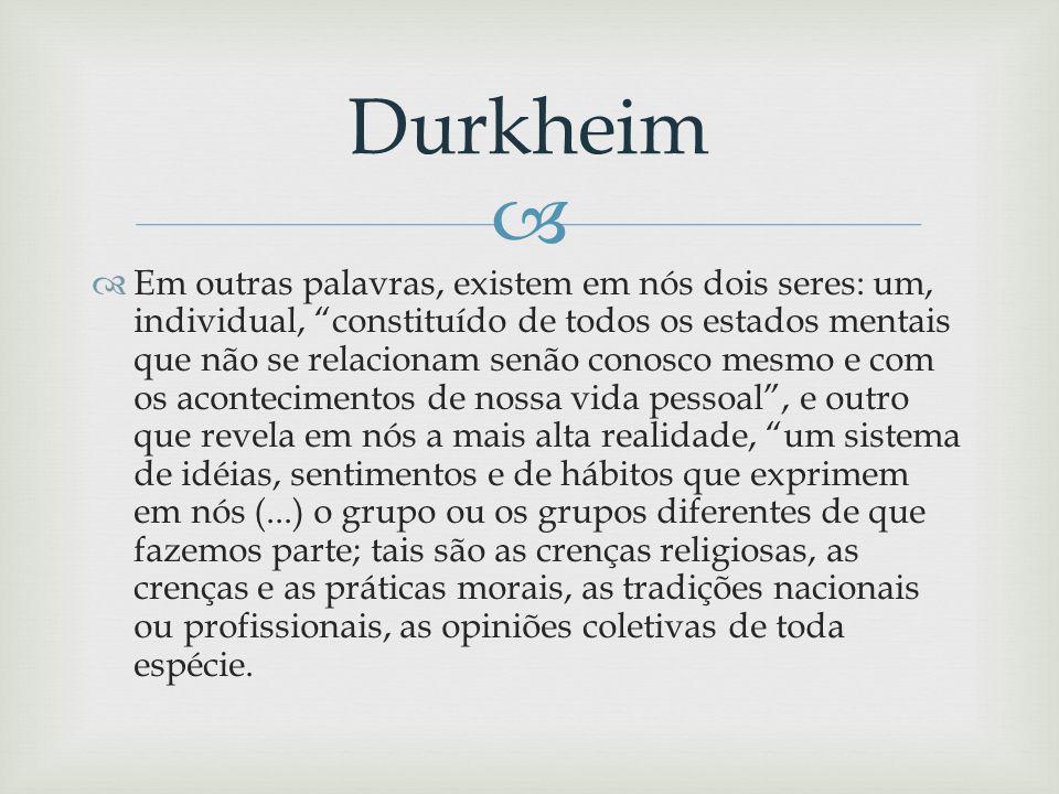 A sociedade é a melhor parte de nós, acredita Durkheim, na verdade, o homem não é humano senão porque vive em sociedade e sair dela é deixar de sê-lo.