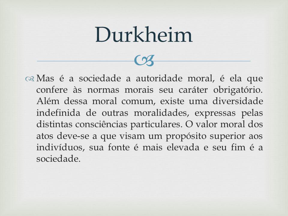 Mas é a sociedade a autoridade moral, é ela que confere às normas morais seu caráter obrigatório.