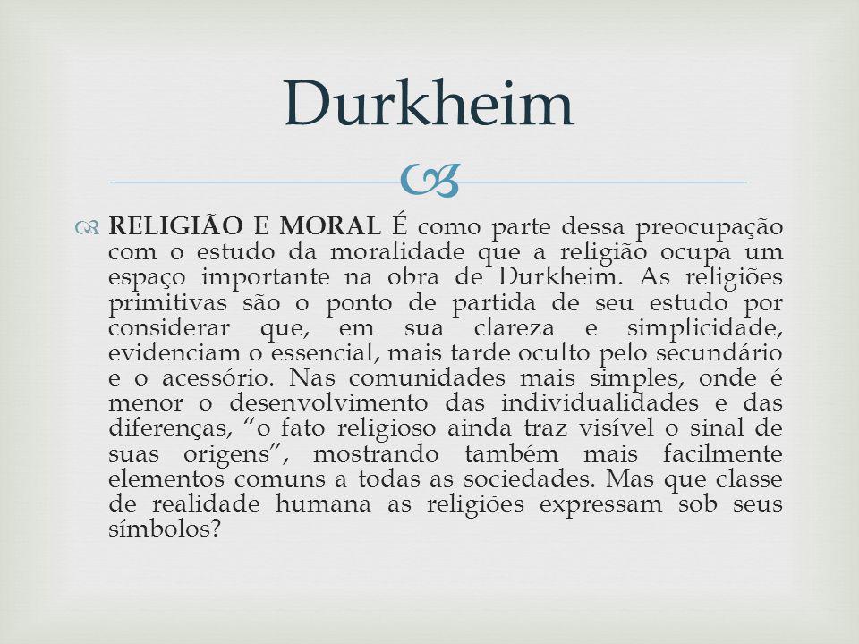 RELIGIÃO E MORAL É como parte dessa preocupação com o estudo da moralidade que a religião ocupa um espaço importante na obra de Durkheim.