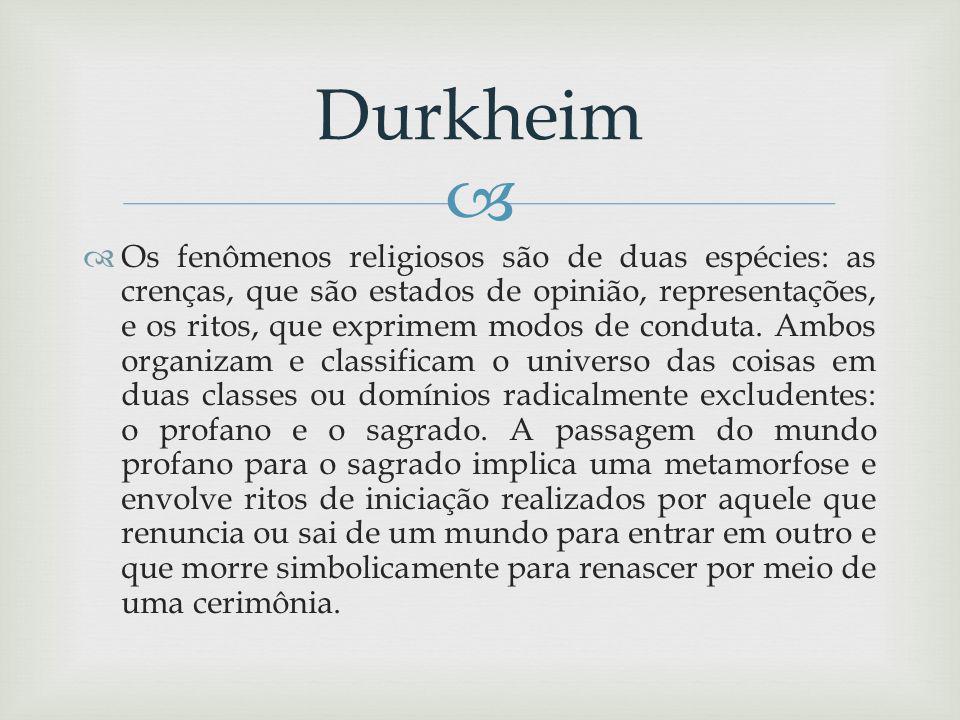 Os fenômenos religiosos são de duas espécies: as crenças, que são estados de opinião, representações, e os ritos, que exprimem modos de conduta.