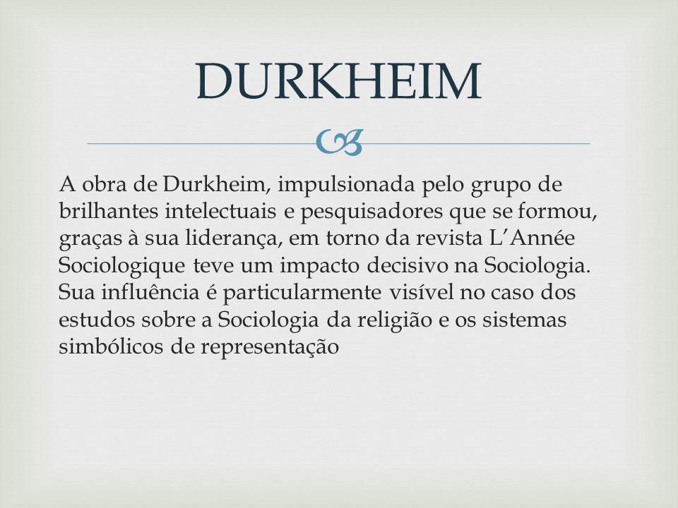 A obra de Durkheim, impulsionada pelo grupo de brilhantes intelectuais e pesquisadores que se formou, graças à sua liderança, em torno da revista LAnnée Sociologique teve um impacto decisivo na Sociologia.