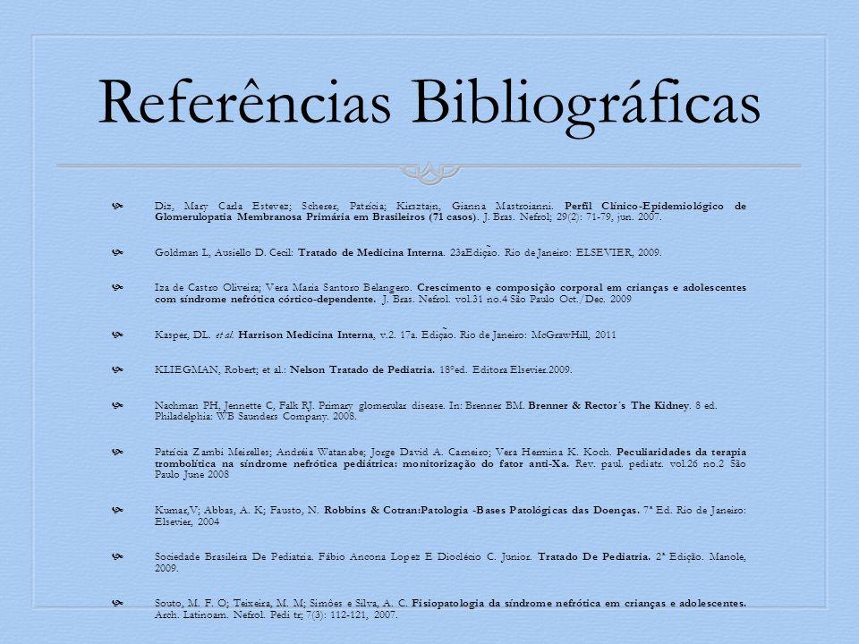 Referências Bibliográficas Diz, Mary Carla Estevez; Scherer, Patrícia; Kirsztajn, Gianna Mastroianni. Perfil Clínico-Epidemiológico de Glomerulopatia