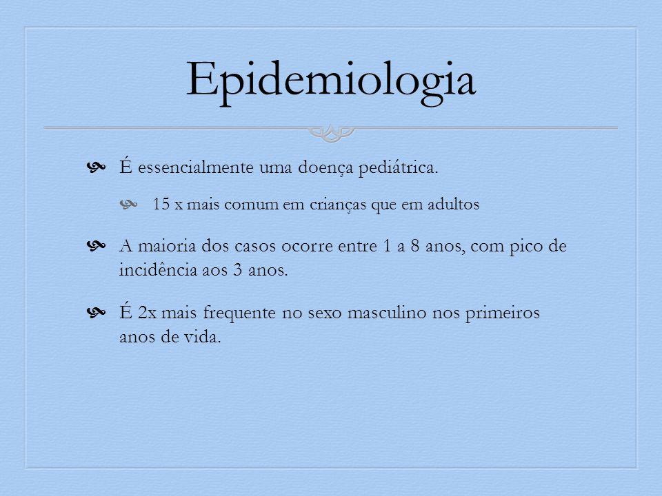Epidemiologia É essencialmente uma doença pediátrica. 15 x mais comum em crianças que em adultos A maioria dos casos ocorre entre 1 a 8 anos, com pico