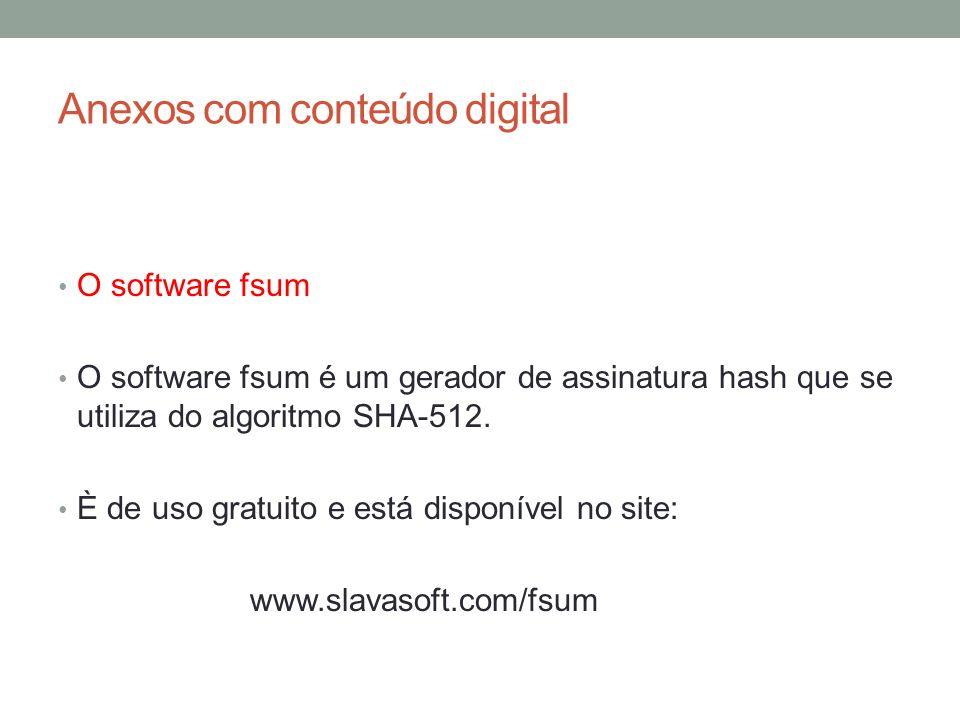 Anexos com conteúdo digital O software fsum O software fsum é um gerador de assinatura hash que se utiliza do algoritmo SHA-512. È de uso gratuito e e