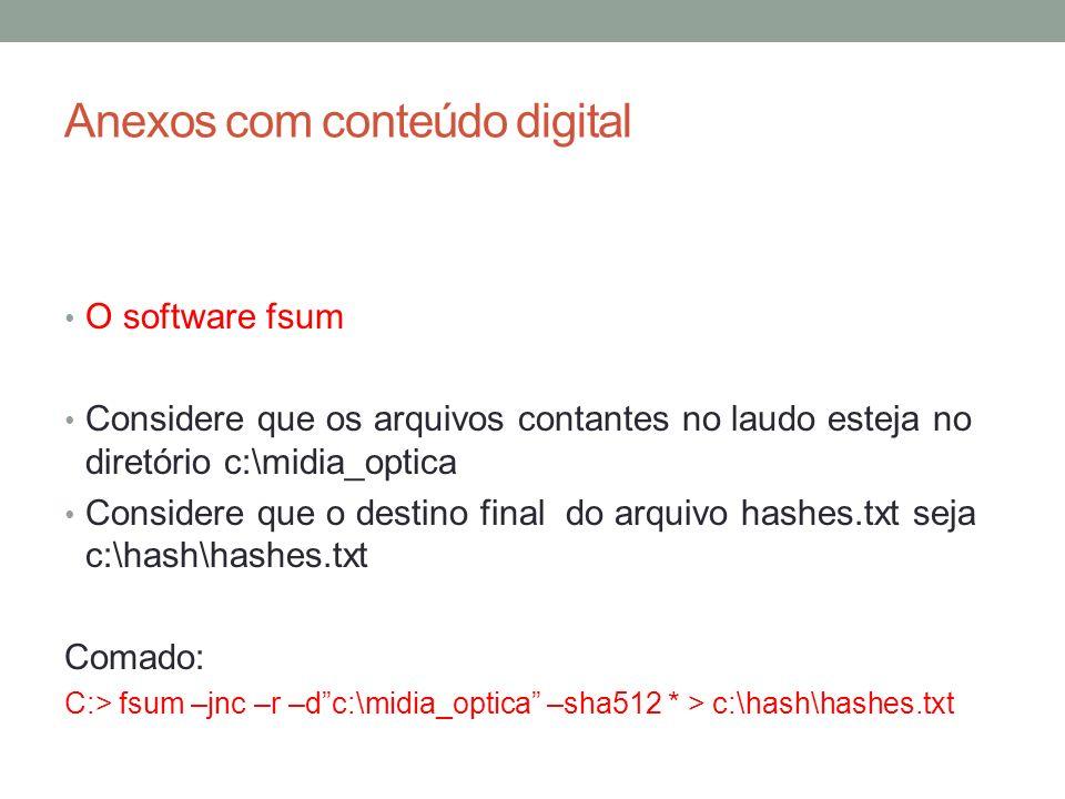 Anexos com conteúdo digital O software fsum Considere que os arquivos contantes no laudo esteja no diretório c:\midia_optica Considere que o destino f