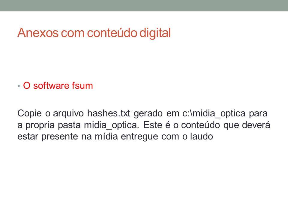 Anexos com conteúdo digital O software fsum Copie o arquivo hashes.txt gerado em c:\midia_optica para a propria pasta midia_optica. Este é o conteúdo