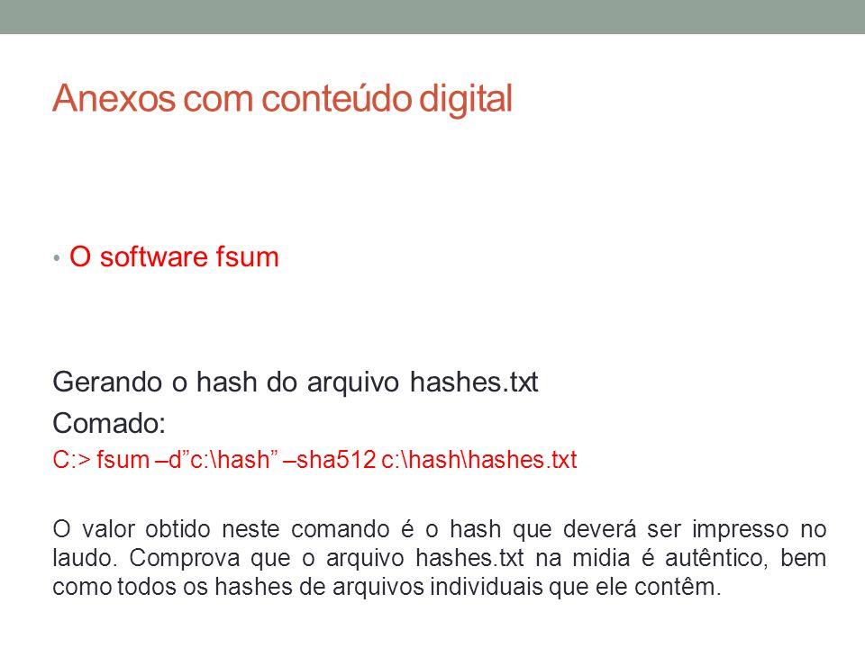 Anexos com conteúdo digital O software fsum Gerando o hash do arquivo hashes.txt Comado: C:> fsum –dc:\hash –sha512 c:\hash\hashes.txt O valor obtido