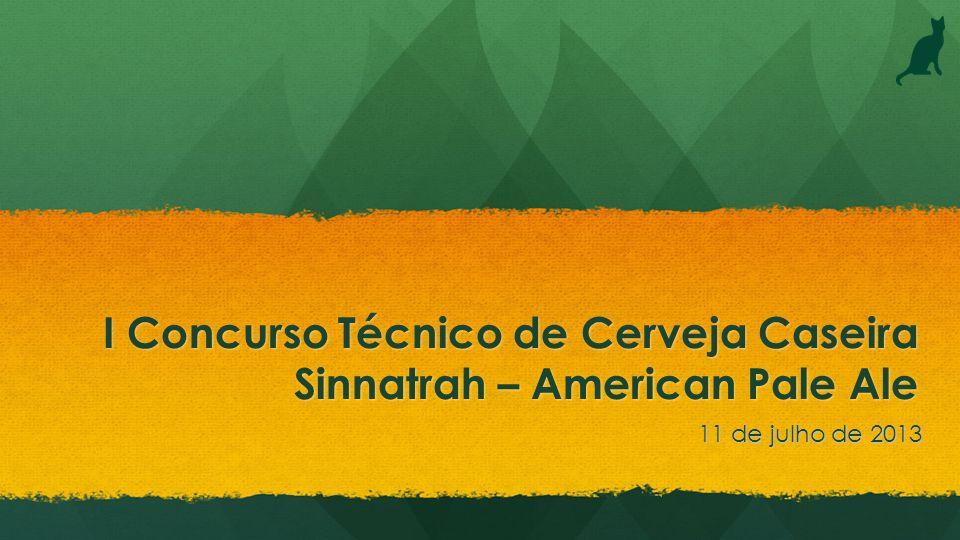 I Concurso Técnico de Cerveja Caseira Sinnatrah – American Pale Ale 11 de julho de 2013