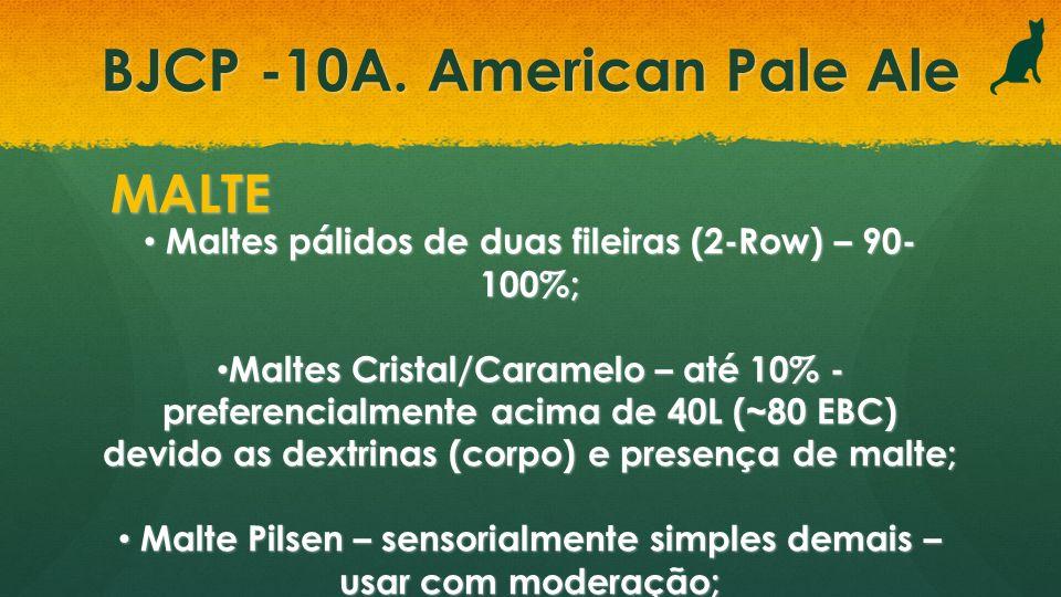 BJCP -10A. American Pale Ale MALTE Maltes pálidos de duas fileiras (2-Row) – 90- 100%; Maltes pálidos de duas fileiras (2-Row) – 90- 100%; Maltes Cris