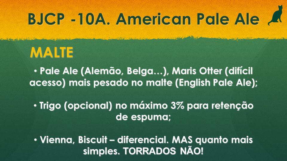 BJCP -10A. American Pale Ale MALTE Pale Ale (Alemão, Belga…), Maris Otter (difícil acesso) mais pesado no malte (English Pale Ale); Pale Ale (Alemão,