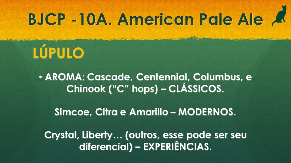 BJCP -10A. American Pale Ale LÚPULO AROMA: Cascade, Centennial, Columbus, e Chinook (C hops) – CLÁSSICOS. AROMA: Cascade, Centennial, Columbus, e Chin