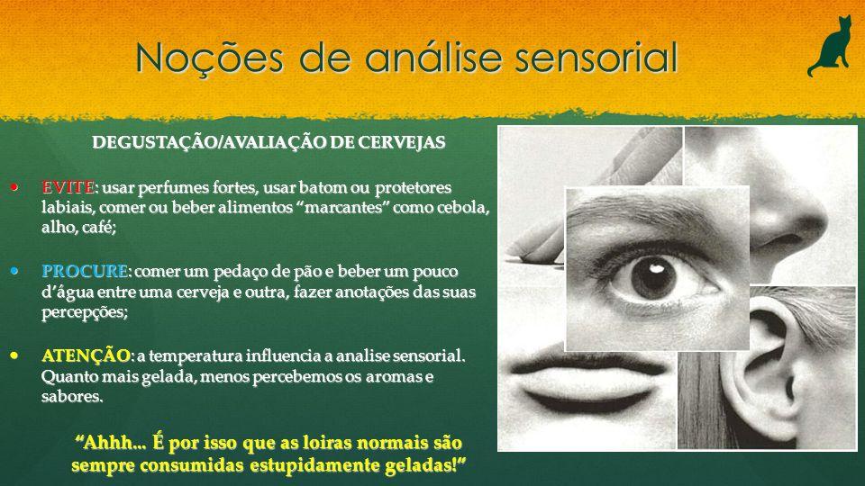 Noções de análise sensorial DEGUSTAÇÃO/AVALIAÇÃO DE CERVEJAS EVITE: usar perfumes fortes, usar batom ou protetores labiais, comer ou beber alimentos m
