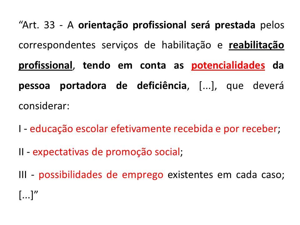Art. 33 - A orientação profissional será prestada pelos correspondentes serviços de habilitação e reabilitação profissional, tendo em conta as potenci