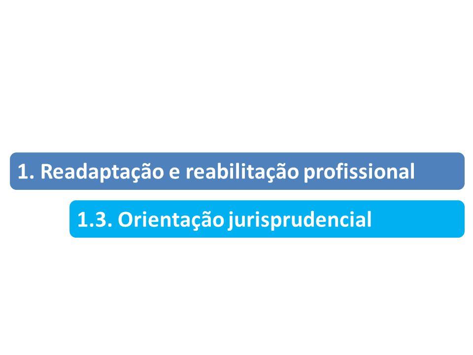 1. Readaptação e reabilitação profissional 1.3. Orientação jurisprudencial