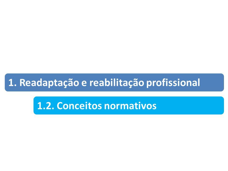 1. Readaptação e reabilitação profissional 1.2. Conceitos normativos