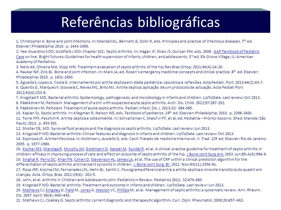 Referências bibliográficas 1. Christopher A. Bone and joint infections. In: Mandell GL, Bennett JE, Dolin R, eds. Principles and practice of infectiou