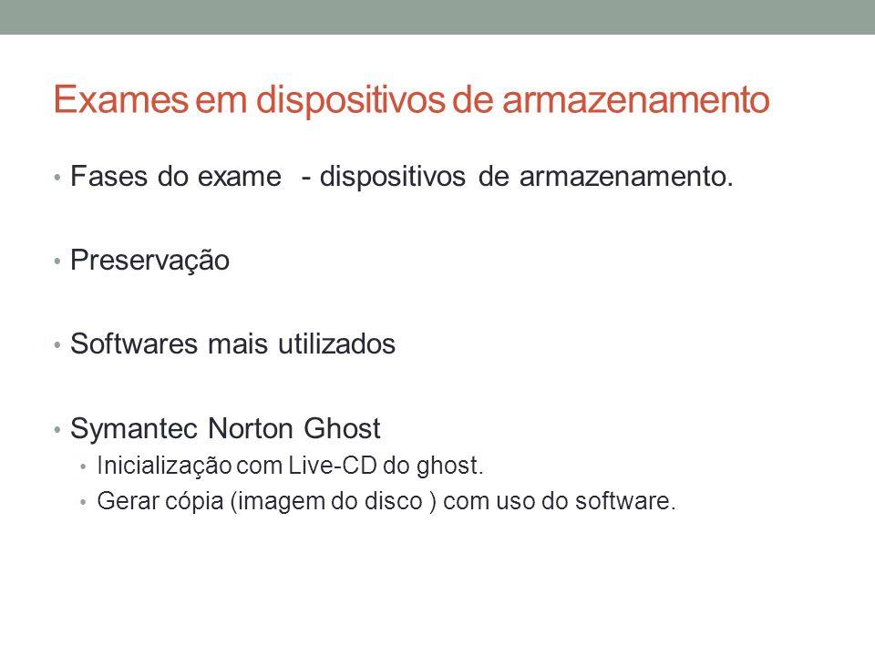 Exames em dispositivos de armazenamento Fases do exame - dispositivos de armazenamento. Preservação Softwares mais utilizados Symantec Norton Ghost In