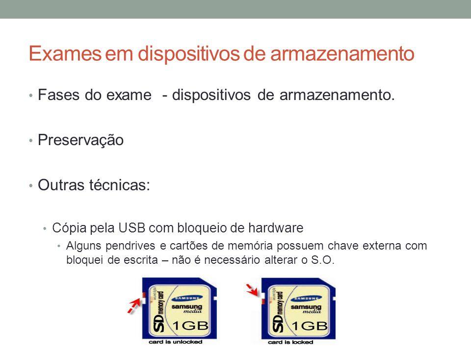 Exames em dispositivos de armazenamento Fases do exame - dispositivos de armazenamento. Preservação Outras técnicas: Cópia pela USB com bloqueio de ha