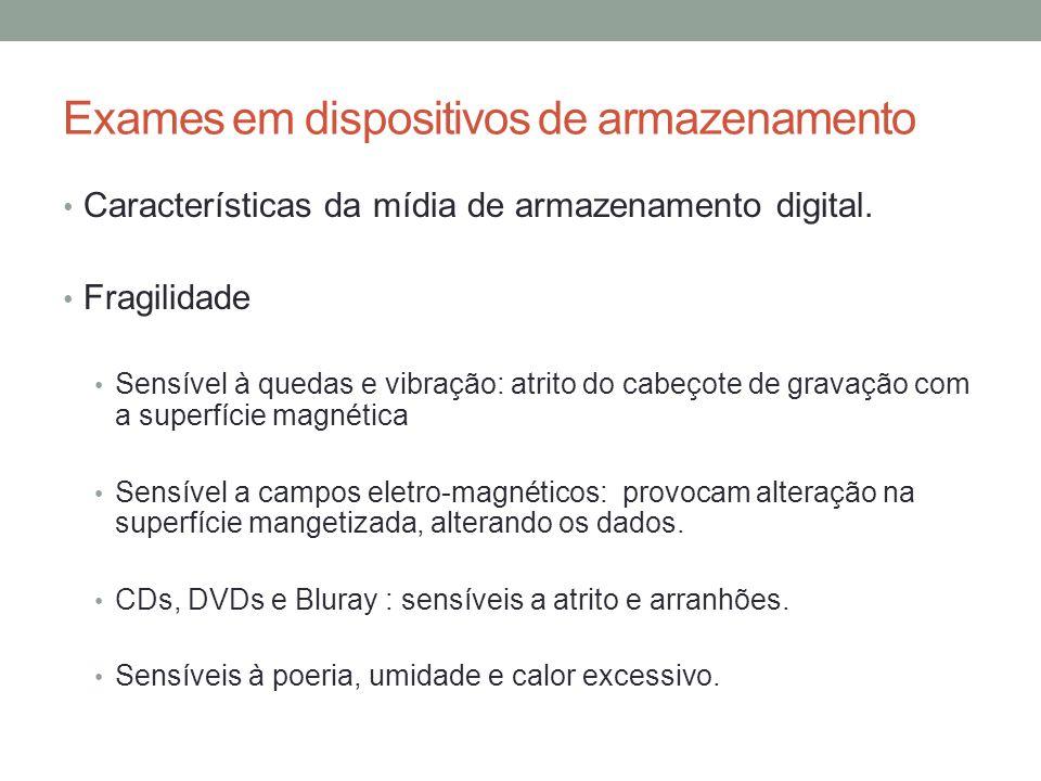Exames em dispositivos de armazenamento Características da mídia de armazenamento digital. Fragilidade Sensível à quedas e vibração: atrito do cabeçot