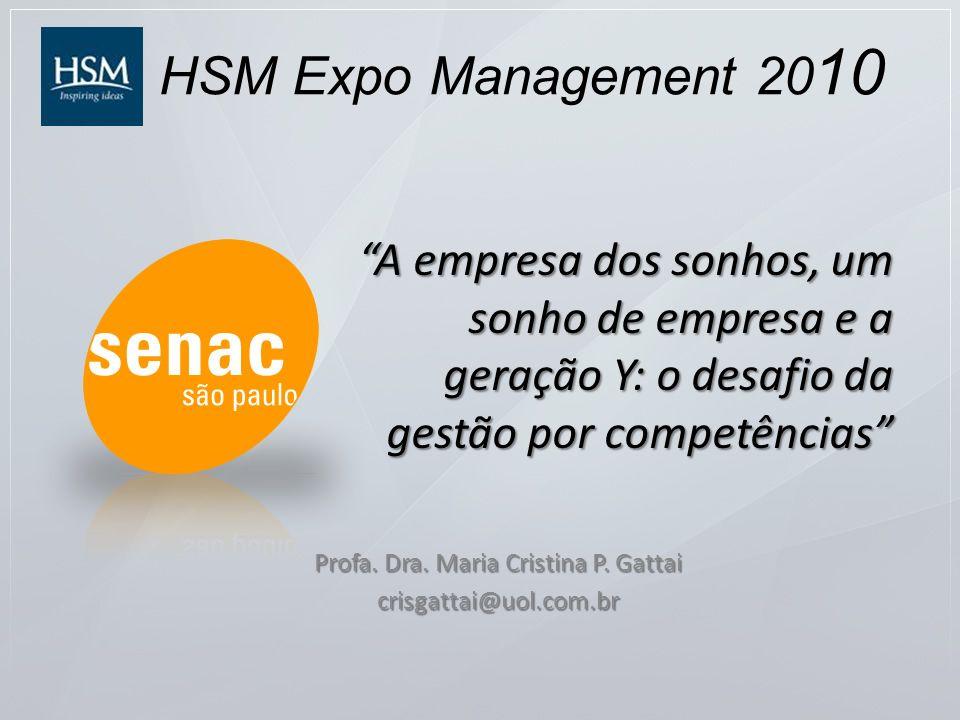 A empresa dos sonhos, um sonho de empresa e a geração Y: o desafio da gestão por competências Profa. Dra. Maria Cristina P. Gattai crisgattai@uol.com.