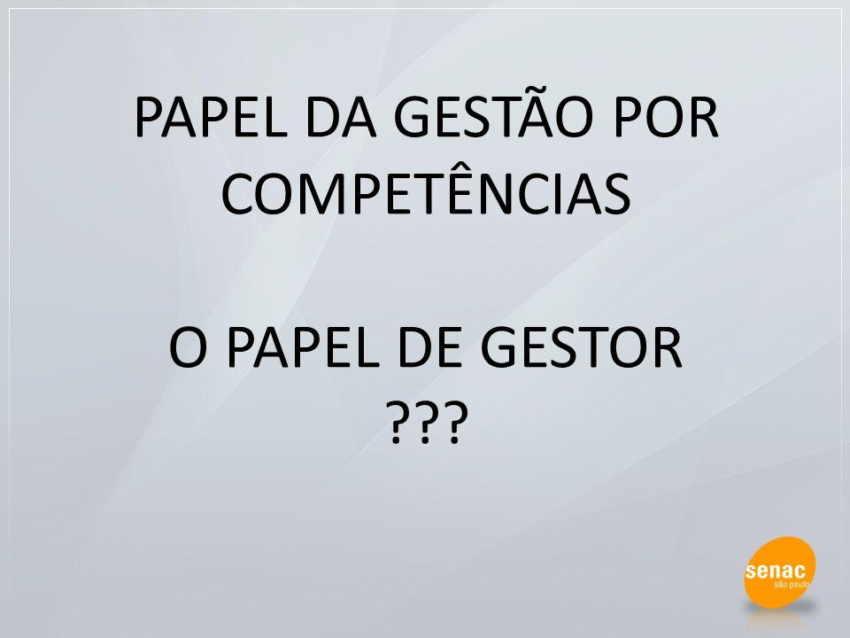 PAPEL DA GESTÃO POR COMPETÊNCIAS O PAPEL DE GESTOR ???