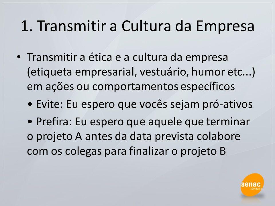 1. Transmitir a Cultura da Empresa Transmitir a ética e a cultura da empresa (etiqueta empresarial, vestuário, humor etc...) em ações ou comportamento
