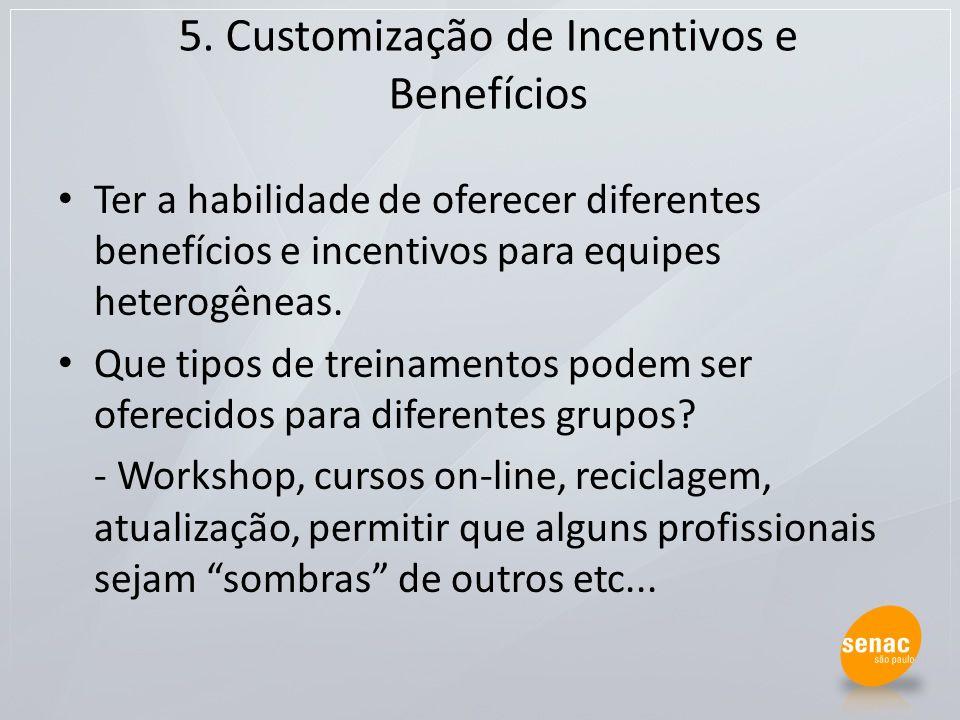 5. Customização de Incentivos e Benefícios Ter a habilidade de oferecer diferentes benefícios e incentivos para equipes heterogêneas. Que tipos de tre