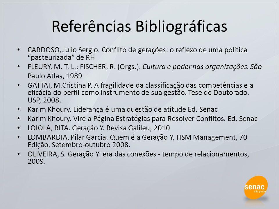 Referências Bibliográficas CARDOSO, Julio Sergio. Conflito de gerações: o reflexo de uma política pasteurizada de RH FLEURY, M. T. L.; FISCHER, R. (Or