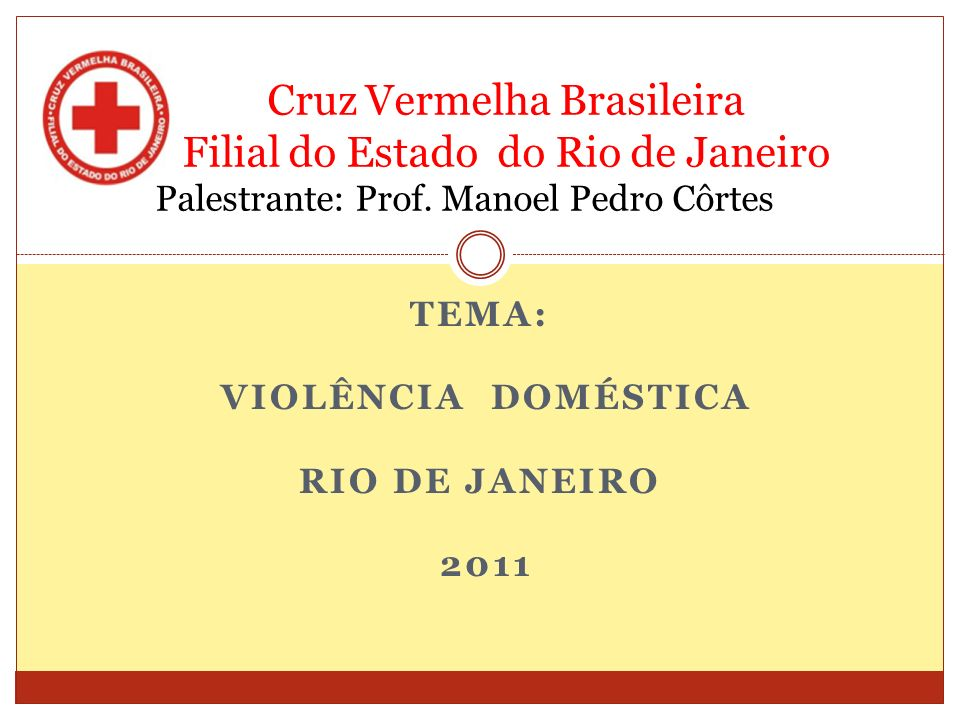 Cruz Vermelha Brasileira Filial do Estado do Rio de Janeiro RECAPITULANDO - Tipos de Violência: Violência Doméstica, segundo alguns autores, é o resultado de agressão física ao companheiro ou companheira.