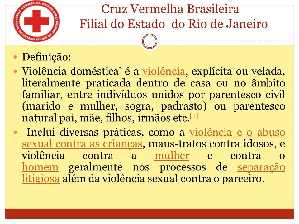 Cruz Vermelha Brasileira Filial do Estado do Rio de Janeiro A violência praticada contra o homem também existe, mas o homem tende a esconder mais por vergonha.